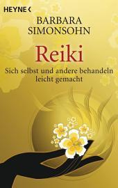 Reiki: Sich selbst und andere behandeln -- leicht gemacht