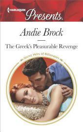 The Greek's Pleasurable Revenge: A scandalous story of passion and romance