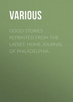 Good Stories Reprinted from the Ladies  Home Journal of Philadelphia PDF