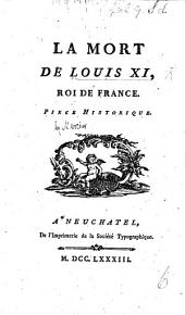 La Mort de Louis XI. ... Piece historique [in one act and in prose, by L. S. Mercier].