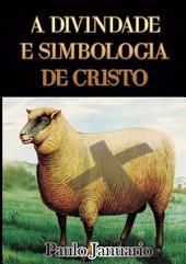 A Divindade E Simbologia De Cristo