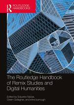 The Routledge Handbook of Remix Studies and Digital Humanities