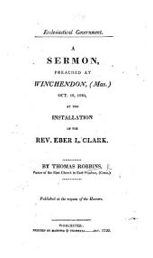 Ecclesiastical Government. A sermon [on Ps. cxxii. 3-5] preached ... at the installation of ... E. L. Clark