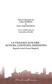 La violence scolaire : Acteurs, contextes, dispositifs: Regards croisés France-Maghreb