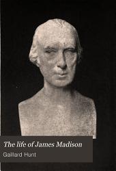 The Life Of James Madison Book PDF