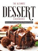 The Ultimate Dessert Cookbook: Delicious No-Fuss Dessert for Pressure Cooker