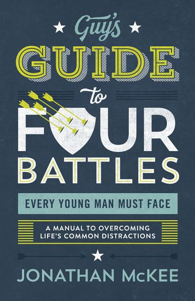 Download The Guy s Guide to Four Battles Every Young Man Must Face Book