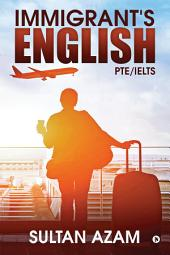 Immigrant's English: PTE/IELTS