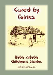 CURED BY FAIRIES - A Celtic Fairy Tale: Baba Indaba Children's Stories - Issue 141