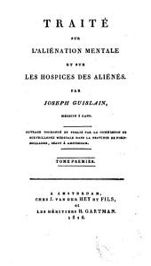 Traité sur l'aliénation mentale et sur les hospices des aliénés: Volume1
