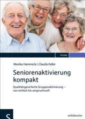 Seniorenaktivierung kompakt: Qualitätsgesicherte Gruppenaktivierung - von einfach bis anspruchsvoll