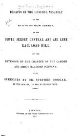 Debates in the General Assembly of the State of New Jersey, on the South Jersey Central and Air Line Railroad Bill: And the Extension of the Charter of the Camden and Amboy Railroad Company