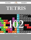 Tetris 102 Success Secrets - 102 Most Asked Questions on Tetris - What You Need to Know