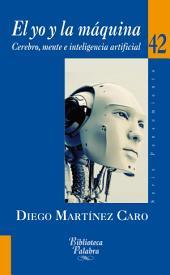 El yo y la máquina: Cerebro, mente e inteligencia artificial
