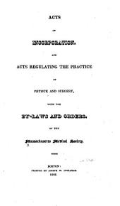Acts of Incorporation and Acts Regulating the Practice of Physick and Surgery: With the By-laws and Orders