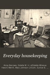 Everyday Housekeeping: A Magazine for Practical Housekeepers and Mothers, Volumes 7-8