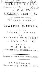 Select parts of Grey's Memoria Technica: To which are added, J. Sleidan de quatuor imperiis; and, the general divisions of ancient and modern geography, with a table. ... For the use of the Grammar School at Wolverhampton