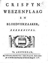 Crispyn weezenplaag en bloedverzaaher. Zeedenspel [By H. van Halmael.]