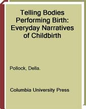 Telling Bodies Performing Birth: Everyday Narratives of Childbirth