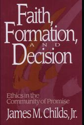 Faith, Formation, and Decision: Ethics in the Community of Promise