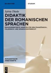 Didaktik der romanischen Sprachen: Praxisorientierte Ansätze für den Französisch-, Italienisch- und Spanischunterricht