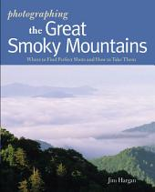 Photographing the Great Smoky Mountains: Where to Find Perfect Shots and How to Take Them (The Photographer's Guide)