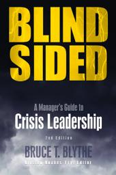 Blindsided: A Manager's Guide to Crisis Leadership, 2nd Edition, Edition 2