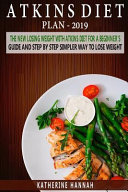 Atkins Diet Plan 2019  The New Losing Weight with Atkins Diet for a Beginner s Guide and Step by Step Simpler Way to Lose Weight  Book