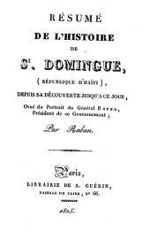 Résume de l'histoire de St. Domingue (République d'Haïti) depuis sa découverte jusqu'à ce jour