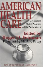 American Health Care: Government, Market Processes, and the Public Interest