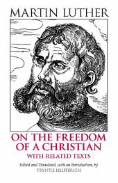 On the Freedom of a Christian: With Related Texts
