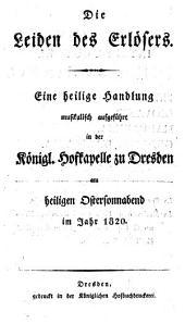 La Passione di Gesù Cristo, azione sacra, etc. Die Leiden des Erlösers. [Translated by - Neumann.] Ital. & Germ