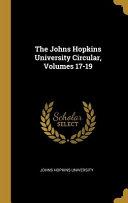 The Johns Hopkins University Circular  Volumes 17 19 PDF
