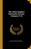 The Johns Hopkins University Circular  Volumes 17 19