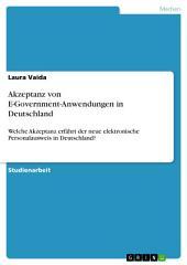 Akzeptanz von E-Government-Anwendungen in Deutschland: Welche Akzeptanz erfährt der neue elektronische Personalausweis in Deutschland?