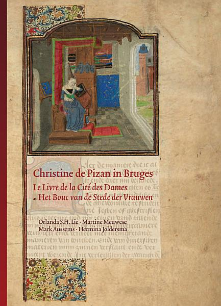 Download Christine de Pizan in Bruges  The Flemish Codex of Le Livre de la Cit   Des Dames  London  British Library  MS Add  20698   Book