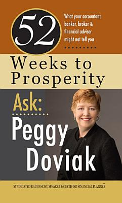 52 Weeks to Prosperity  What Your Accountant  Banker  Broker and Financial Adviser Might Not Tell You