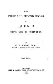 The First and Second Books of Euclid, Explained to Beginners