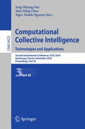 Computational Collective Intelligence. Technologies and Applications: Second International Conference, ICCCI 2010, Kaohsiung, Taiwan, November 10-12, 2010. Proceedings, Part 3
