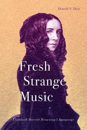 Fresh Strange Music: Elizabeth Barrett Browning's Language