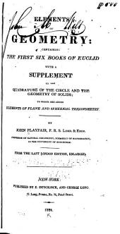 Elements of Geometry: Containing the First Six Books of Euclid, with a Supplement on the Quadrature of the Circle and the Geometry of Solids ; to which are Added Elements of Plane and Spherical Trigonometry