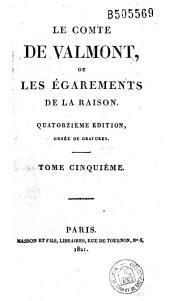 Le comte de Valmont ou les égarements de la raison: lettres, Volume4