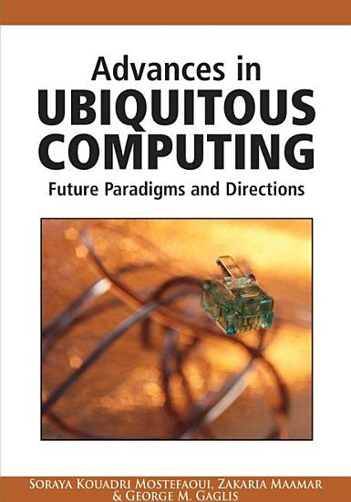 Advances in Ubiquitous Computing  Future Paradigms and Directions PDF