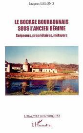 Le bocage bourbonnais sous l'Ancien Régime: Seigneurs, propriétaires, métayers