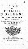 La vie de Philippe d Orl  ans  petit fils de France  regent du royaume pendant la minorit   de Louis XV PDF
