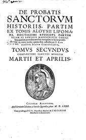 De Probatis Sanctorum Historiis, Partim Ex Tomis Aloysii Lipomani, Doctissimi Episcopi, Partim Etiam Ex Manuscriptis Codicibus ... collectis: Volume 2