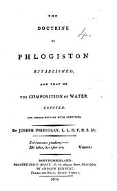 The Doctrine of Phlogiston Established and that of the Composition of Water Refuted. The Second Edition, with Additions