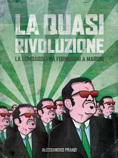 La quasi rivoluzione. La Lombardia da Formigoni a Maroni
