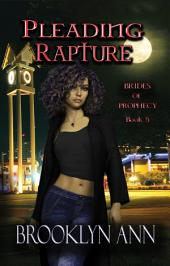 Pleading Rapture: Brides of Prophecy Book 5