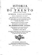 Storia del Concilio Di Trento Scritta Dal P--- Ora Divisa in Cinque Tomi Et Illustrata Con Annotationi Da Francescantonio Zaccaria...